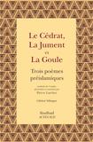'Alqama Ben 'Abada et Khidâsh Ben Zuhayr - Le cédrat, la jument et la goule - Trois poèmes préislamiques.