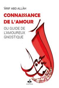 'Arif Abd Allâh - Connaissance de l'amour - Un chrétien parle d'islam.