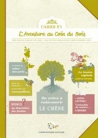 """""""calendula"""" Caroline et  Linaigrette - Cahiers pratiques & sauvages 1 : Cahier pratique & sauvage n°1 - Un arbre à redécouvrir : le chêne."""