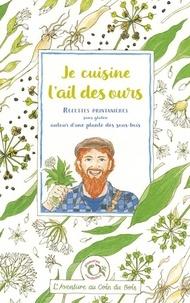 """""""calendula"""" Caroline et  Linaigrette - Je cuisine l'ail des ours - Recettes printanières sans gluten autour d'une plante des sous-bois."""