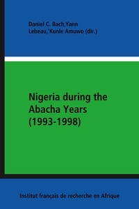 'Kunle Amuwo et Daniel Bach - Nigeria during the Abacha Years (1993-1998) - The Domestic and International Politics of Democratization.