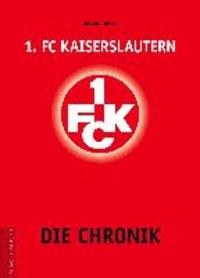 1. FC Kaiserslautern - Die Chronik.
