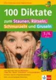 100 Diktate zum Staunen, Rätseln, Schmunzeln und Gruseln 3./4. Klasse.