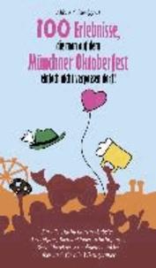 100 Erlebnisse, die man auf dem Münchner Oktoberfest einfach nicht verpassen darf.