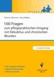 100 Fragen zum pflegepraktischen Umgang mit Dekubitus und chronischen Wunden - Der kompakte Ratgeber. Aktuell und praxisnah. Sofort umsetzbar.