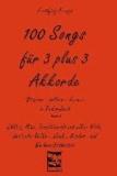 100 Songs für 3 plus 3 Akkorde - Oldies, Hits, Traditionals aus aller Welt, deutsche Volks-, Spaß-, Kinder- und Weihnachtslieder.