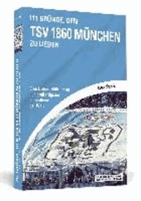 111 Gründe, den TSV 1860 München zu lieben - Eine Liebeserklärung an den großartigsten Fußballverein der Welt.