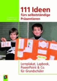111 Ideen für selbstständiges Präsentieren - Lernplakat, Lapbook, PowerPoint & Co. für Grundschüler.