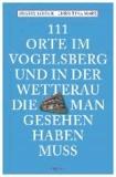 111 Orte am Vogelsberg und in der Wetterau, die man gesehen haben muss.