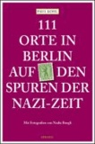 111 Orte in Berlin auf den Spuren der Nazi-Zeit.