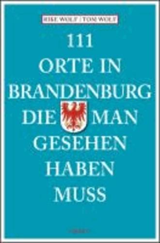 111 Orte in Brandenburg, die man gesehen haben muss.