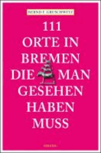 111 Orte in Bremen, die man gesehen haben muss.