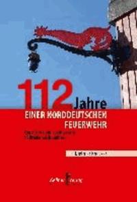 112 Jahre einer norddeutschen Feuerwehr - Geschichte des Feuerlöschwesens in Bremen-Schönebeck.