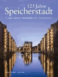 125 Jahre Speicherstadt - Hamburgs faszinierendes Backsteindenkmal von der Kaiserzeit bis heute.