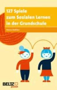 127 Spiele zum Sozialen Lernen in der Grundschule.