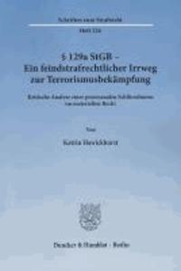 § 129a StGB - Ein feindstrafrechtlicher Irrweg zur Terrorismusbekämpfung - Kritische Analyse einer prozessualen Schlüsselnorm im materiellen Recht.