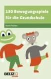 130 Bewegungsspiele für die Grundschule.