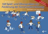 160 Spiel- und Übungsideen zur Förderung der Sinneswahrnehmung bei Kindern und Jugendlichen.