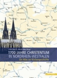 1700 Jahre Christentum in Nordrhein-Westfalen - Ein Atlas zur Kirchengeschichte.