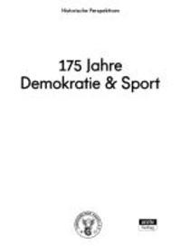 175 Jahre Demokratie und Sport - Historische Perspektiven.