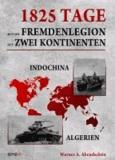 1825 Tage - Mit der Fremdenlegion auf zwei Kontinenten - Indochina- und Algerienkrieg 1952 - 1957.