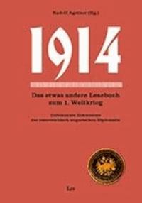 1914 - Das andere Lesebuch zum 1. Weltkrieg. Unbekannte Dokumente der österreichisch-ungarischen Diplomatie.
