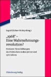 """""""1968"""" - Eine Wahrnehmungsrevolution? - Horizont-Verschiebungen des Politischen in den 1960er und 1970 Jahren."""