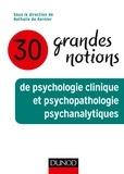 Nathalie de Kernier - 30 grandes notions de psychologie clinique et psychopathologie psychanalytiques.