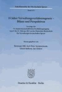 35 Jahre Verwaltungsverfahrensgesetz - Bilanz und Perspektiven - Vorträge der 74. Staatswissenschaftlichen Fortbildungstagung vom 9. bis 11. Februar 2011 an der Deutschen Hochschule für Verwaltungswissenschaften Speyer.