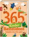365 Kinder-Bastelideen - Kreativ durchs Jahr.