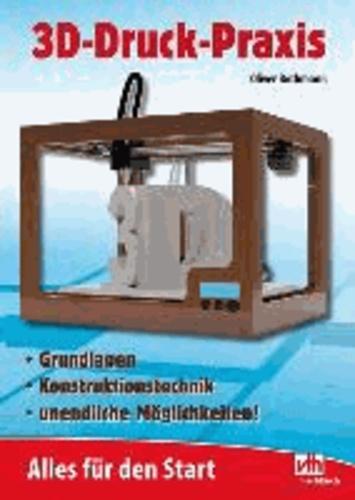 3D-Druck-Praxis - Alles für den Start Grundlagen - Konsruktionstechnik - unendliche Möglichkeiten.