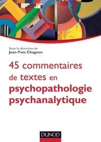 Jean-Yves Chagnon - 45 commentaires de textes en psychopathologie psychanalytique.
