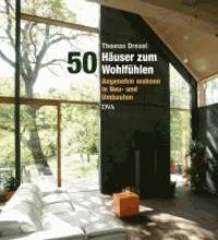 50 Häuser zum Wohlfühlen - Angenehm wohnen in Neu- und Umbauten.
