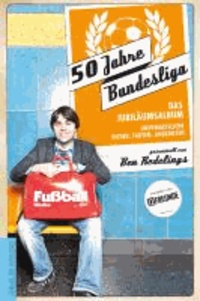 50 Jahre Bundesliga - Das Jubiläumsalbum - Unvergessliche Bilder, Fakten, Anekdoten.
