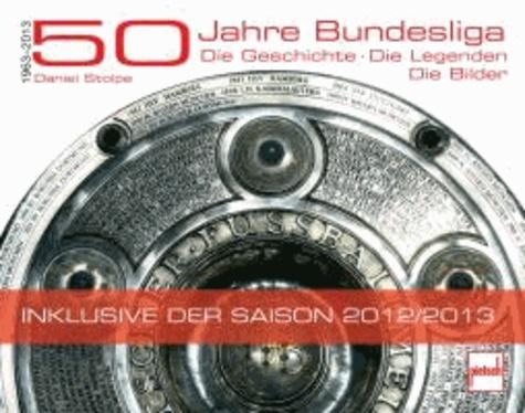 50 Jahre Bundesliga - Die Geschichte. Die Legenden. Die Bilder.