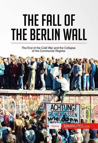 50 minutes - The Fall of the Berlin Wall - The End of the Cold War and the Collapse of the Communist Regime.