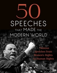 50 Speeches That Made the Modern World - Famous Speeches from Women's Rights to Human Rights.