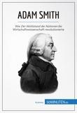50Minuten - Adam Smith - Wie Der Wohlstand der Nationen die Wirtschaftswissenschaft revolutionierte.