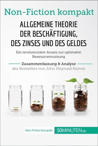 50Minuten.de - Allgemeine Theorie der Beschäftigung, des Zinses und des Geldes. Zusammenfassung & Analyse des Bestsellers von John Maynard Keynes - Ein revolutionärer Ansatz zur optimalen Ressourcennutzung.