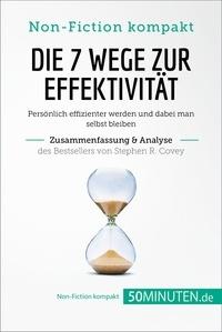 50Minuten.de - Die 7 Wege zur Effektivität. Zusammenfassung & Analyse des Bestsellers von Stephen R. Covey - Persönlich effizienter werden und dabei man selbst bleiben.