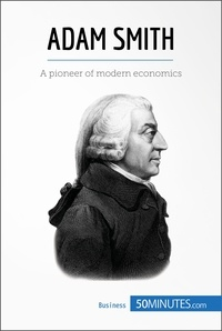 50MINUTES - Adam Smith - A pioneer of modern economics.