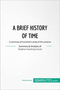 50MINUTES - Book Review: A Brief History of Time by Stephen Hawking - A summary of humanity's study of the universe.