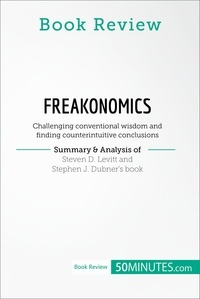 50MINUTES - Book Review: Freakonomics by Steven D. Levitt and Stephen J. Dubner - Challenging conventional wisdom and finding counterintuitive conclusions.