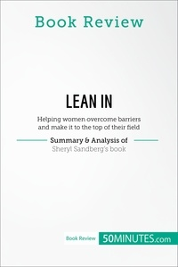 50MINUTES - Book Review: Lean in by Sheryl Sandberg - Helping women overcome barriers and make it to the top of their field.