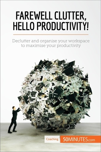 50MINUTES - Farewell Clutter, Hello Productivity! - Declutter and organise your workspace to maximise your productivity.
