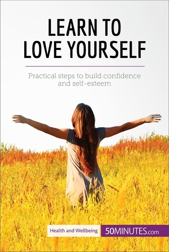 50MINUTES - Learn to Love Yourself - Practical steps to build confidence and self-esteem.
