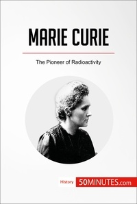 50MINUTES - Marie Curie - The Pioneer of Radioactivity.