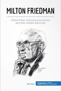 50MINUTES - Milton Friedman - Nobel Prize-winning economist and free market advocate.
