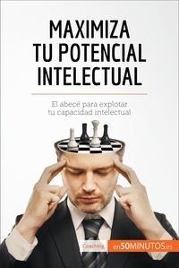 50Minutos - Maximiza tu potencial intelectual - El abecé para explotar tu capacidad intelectual.