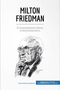 50Minutos - Milton Friedman - El monetarismo frente al keynesianismo.
